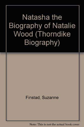 9780786237357: Natasha: The Biography of Natalie Wood (Thorndike Press Large Print Biography Series)