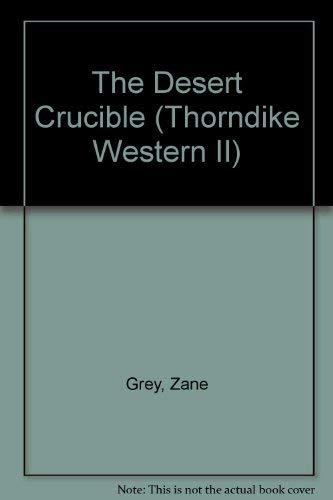 The Desert Crucible: A Western Story: Zane Grey