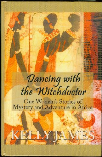 9780786238095: Dancing With the Witchdoctor: One Woman's Stories of Mystery and Adventure in Africa