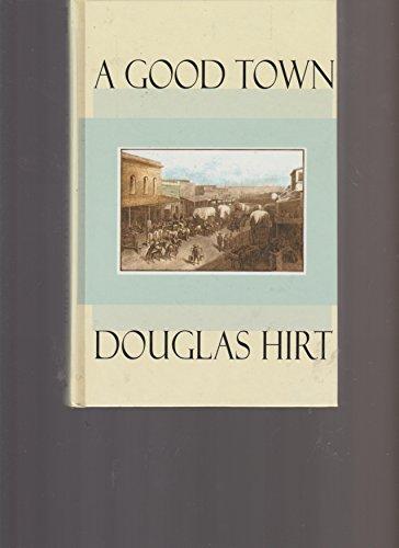 A Good Town: Hirt, Douglas