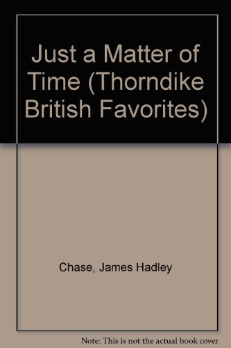 Just a Matter of Time (Thorndike British: Chase, James Hadley