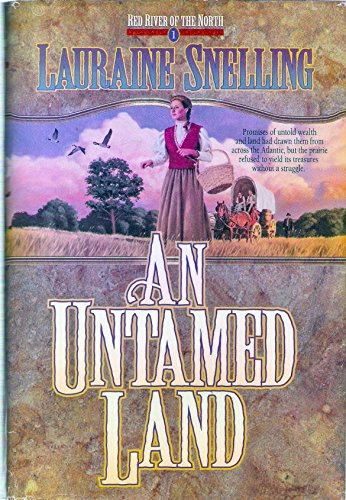 An Untamed Land (Red River of the North #1) (9780786240197) by Lauraine Snelling