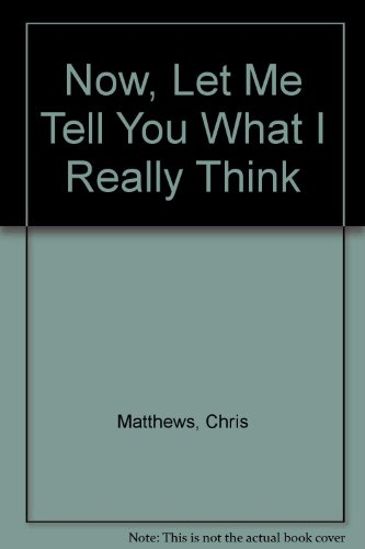 Now, Let Me Tell You What I Really Think (0786241209) by Chris Matthews