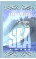 Caught by the Sea: My Life on Boats (0786241608) by Gary Paulsen