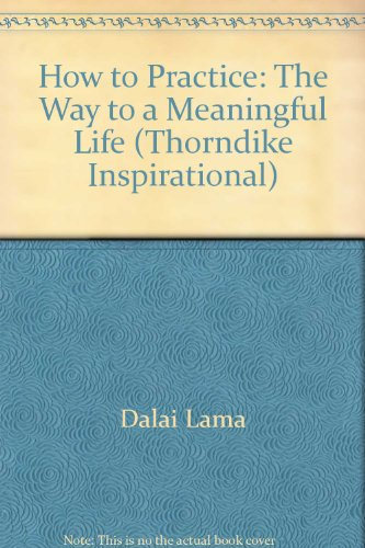 How to Practice: The Way to a Meaningful Life (Thorndike Inspirational): Dalai Lama, Jeffrey ...