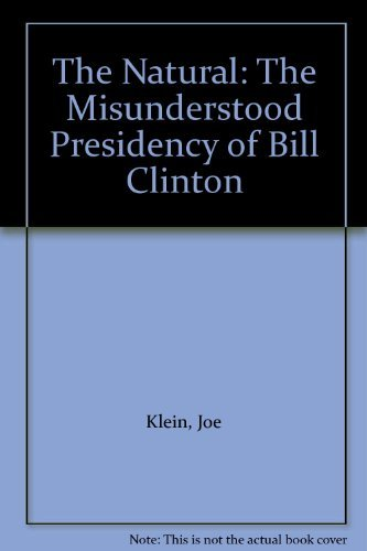 9780786243785: The Natural: The Misunderstood Presidency of Bill Clinton