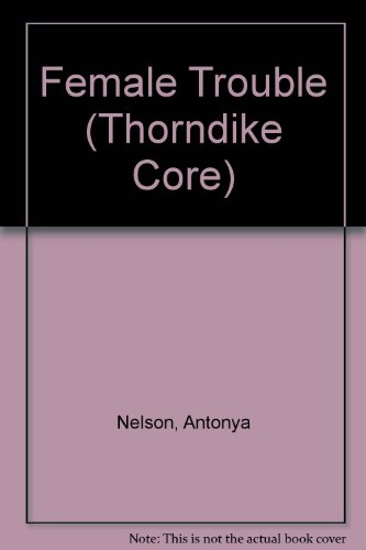 Female Trouble: A Collection of Short Stories: Antonya Nelson