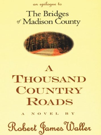 9780786244119: A Thousand Country Roads: An Epilogue to the Bridges of Madison County (Thorndike Large Print Basic Series)