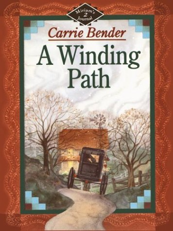 A Winding Path (Miriam's Journal, #2) (0786244291) by Carrie Bender