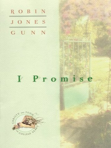 I Promise (Christy and Todd: The College Years #3): Jones, Robin