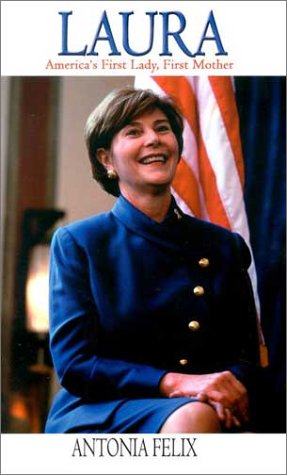 Laura: America's First Lady, First Mother: Antonia Felix
