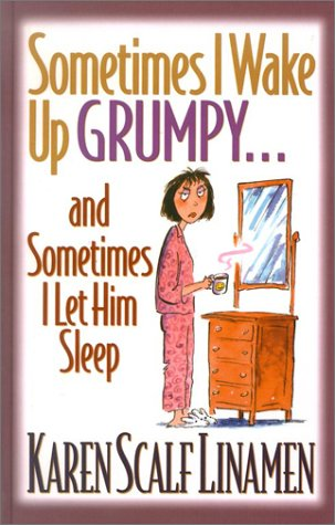 Sometimes I Wake Up Grumpy.and Sometimes I: Linamen, Karen Scalf