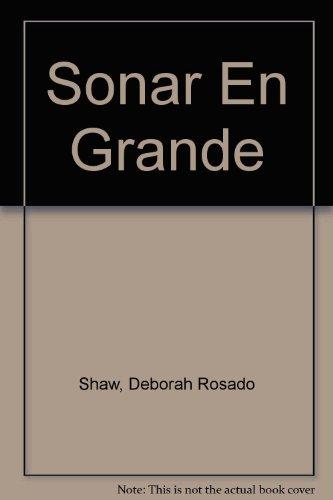 Sonar En Grande: Una Guia Para Enfrentar Los Desafios De LA Vida Y Crear LA Vida Que Te Mereces (Spanish Edition) (9780786247103) by Rosado Shaw, Deborah