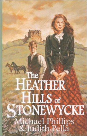 The Heather Hills of Stonewycke: The Stonewycke Trilogy: Phillips, Michael R., Pella, Judith
