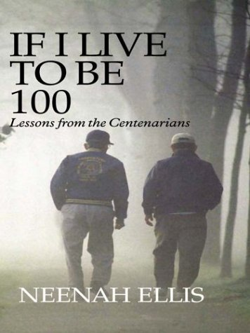 9780786247462: If I Live to Be 100: Lessons from the Centenarians (Thorndike Senior Lifestyle)