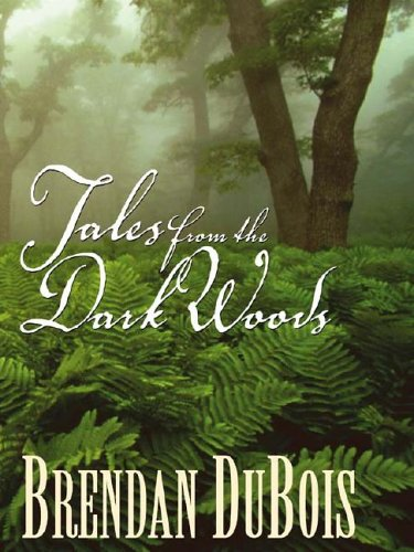 Tales from the Dark Woods (Five Star First Edition Mystery): DuBois, Brendan