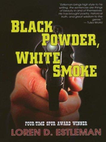 Black Powder, White Smoke: Estleman, Loren D.