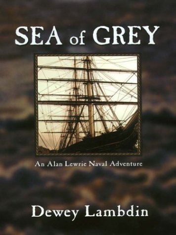 9780786248919: Sea of Grey: An Alan Lewrie Naval Adventure