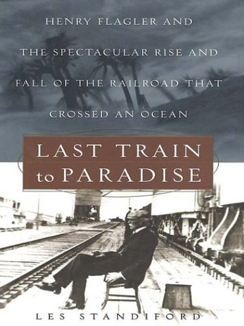 9780786249435: Last Train to Paradise: Henry Flagler and the Spectacular Rise and Fall of the Railroad That Crossed an Ocean
