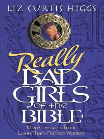 9780786249527: Really Bad Girls of the Bible: More Lessons From Less-Than-Perfect Women