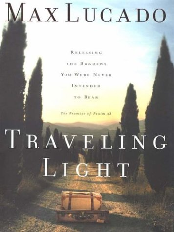 Traveling Light: Releasing the Burdens You Were Never Intended to Bear (9780786249961) by Max Lucado