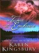 A Time to Embrace: A Story of Living Life to the Fullest: Kingsbury, Karen