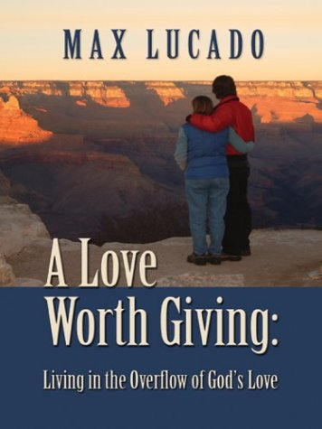 9780786250127: A Love Worth Giving: Living in the Overflow of God's Love (Thorndike Inspirational)
