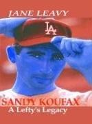 9780786250707: Sandy Koufax: A Lefty's Legacy