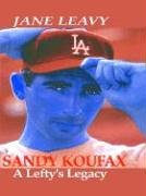 9780786250707: Sandy Koufax: A Lefty's Legacy