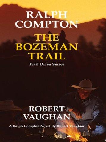 Ralph Compton: The Bozeman Trail: Robert Vaughan