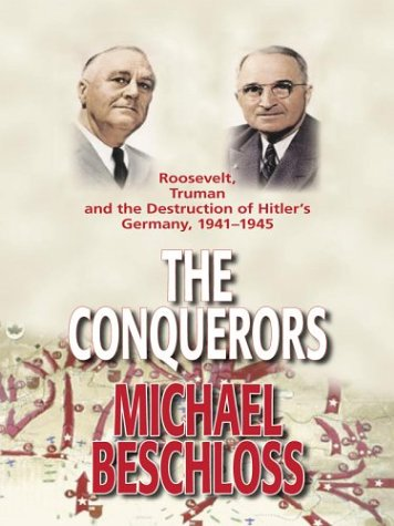 9780786251711: The Conquerors: Roosevelt, Truman, and the Destruction of Hitler's Germany, 1941-1945