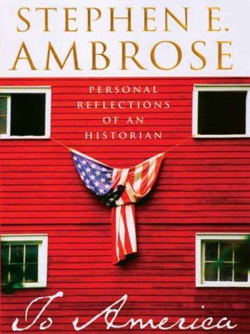 To America: Personal Reflections of an Historian (9780786251995) by Stephen E. Ambrose