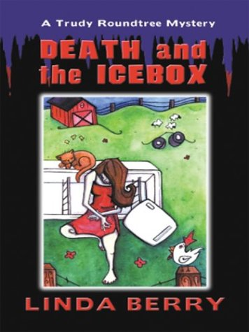 Death and the Icebox: A Trudy Roundtree Mystery (Five Star First Edition Mystery): Berry, Linda