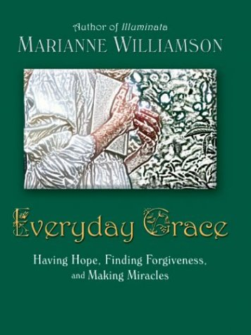 9780786252534: Everyday Grace: Having Hope, Finding Forgiveness, and Making Miracles (Thorndike Press Large Print Core Series)