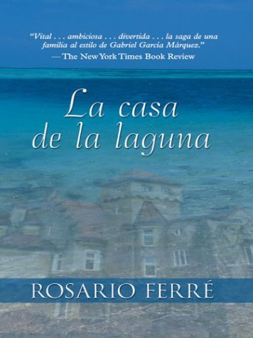 the house on the lagoon by rosario ferre essay Puerto rico: when women love men by i did pick up the house on the lagoon especially seeing as rosario supposedly had a privileged background and could.