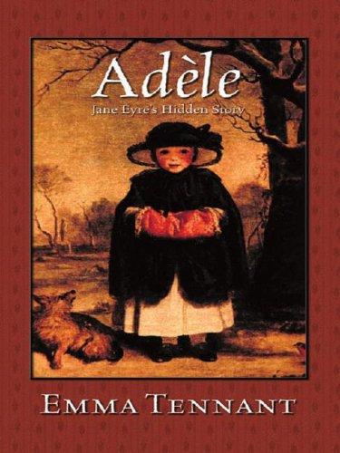 Adele: Jane Eyre's Hidden Story: Emma Tennant