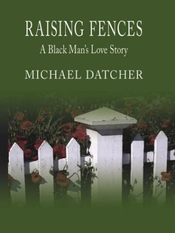 9780786253586: Raising Fences: A Black Man's Love Story