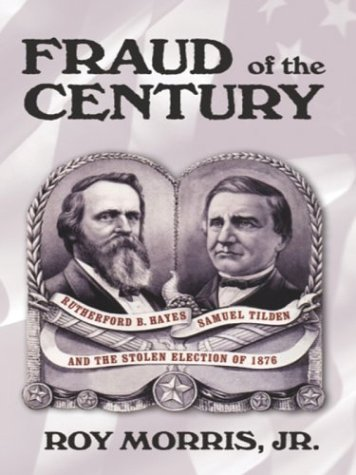 9780786254033: Fraud of the Century: Rutherford B. Hayes, Samuel Tilden, and the Stolen Election of 1876