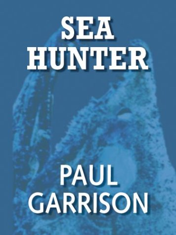 Sea Hunter (9780786255085) by Paul Garrison