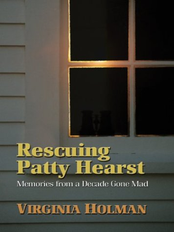 9780786255641: Rescuing Patty Hearst: Memories from a Decade Gone Mad (Thorndike Press Large Print Americana Series)