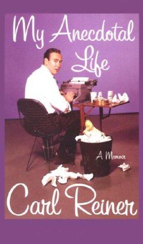 My Anecdotal Life: A Memoir: Reiner, Carl