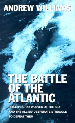9780786256877: The Battle of the Atlantic: Hitler's Gray Woldves of the Sea and the Allies' Desperate Struggle to Defeat Them