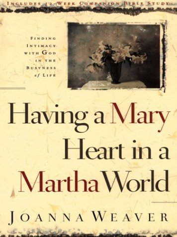 9780786257713: Having a Mary Heart in a Martha World: Finding Intimacy With God in the Busyness of Life