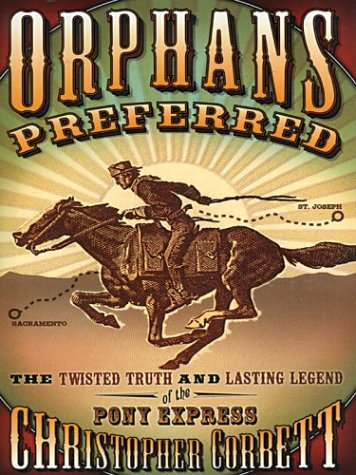 9780786259625: Orphans Preferred: The Twisted Truth and Lasting Legend Of The Pony Express