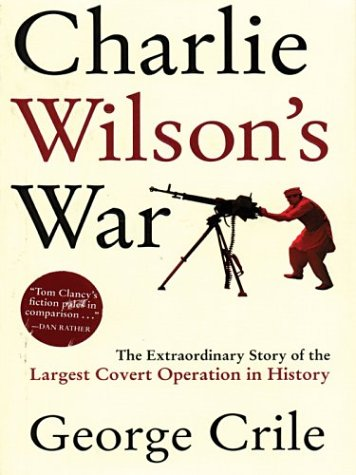 9780786259700: Charlie Wilson's War: The Extraordinary Story of the Largest Covert Operation in History