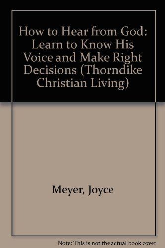 9780786260447: How to Hear from God: Learn to Know His Voice and Make Right Decisions (Thorndike Christian Living)