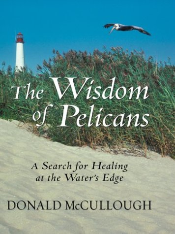 9780786260782: The Wisdom of Pelicans: A Search For Healing At The Water's Edge