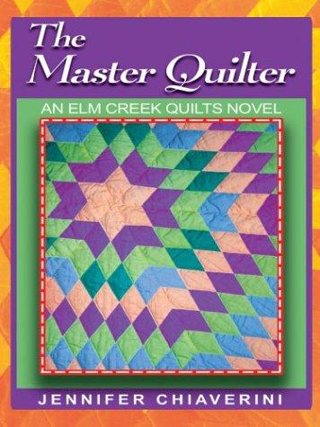 9780739442395: The Master Quilter (Elm Creek Quilts Series #6 ... : elm creek quilt series - Adamdwight.com