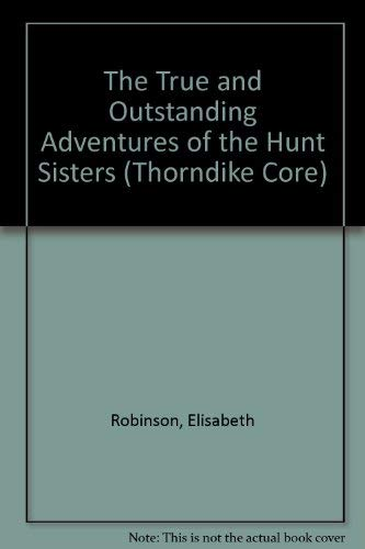 9780786261635: The True and Outstanding Adventures of the Hunt Sisters: A Novel