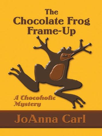 The Chocolate Frog Frame-Up (Chocoholic Mysteries, No. 3): Joanna Carl